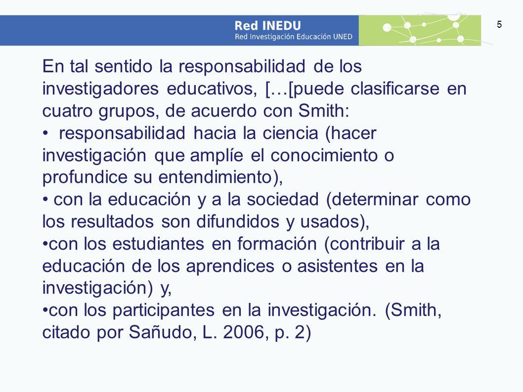 En tal sentido la responsabilidad de los investigadores educativos, […[puede clasificarse en cuatro grupos, de acuerdo con Smith: